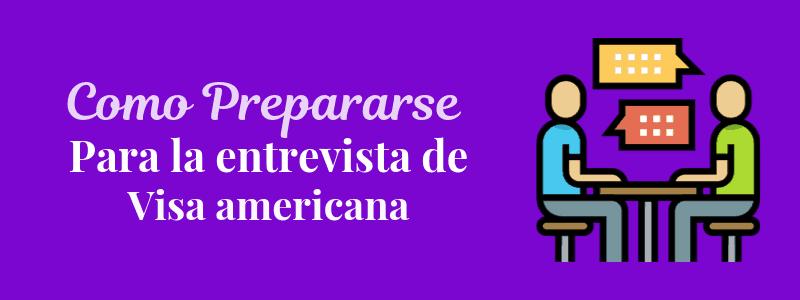 Como prepararse para la entrevista de la visa americana